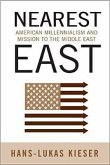 Nearest East: American Millenialism and Mission to the Middle East