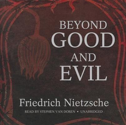 an analysis of beyond good and evil by nietzsche Pure nihilism, for nihilism is not the debacle of all meaning but our dread of that  debacle  [18] buddhism gets beyond good and evil not by rebaptising our evil .