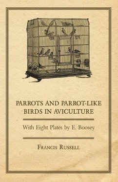 Parrots and Parrot-Like Birds in Aviculture - With Eight Plates by E. Boosey - Glover, W. J.; Russell, Francis
