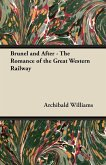 Brunel and After - The Romance of the Great Western Railway