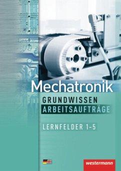 Mechatronik Grundwissen. Arbeitsaufträge - Fuhrmann, Jörg; Timpe, Bernd; Sokele, Günter; Simon, Ulrich; Krumnau, Sabine