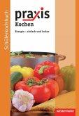 Praxis Kochen. Schülerkochbuch