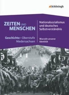 Nationalsozialismus und deutsches Selbstverständnis - Wurzeln unserer Identität / Zeiten und Menschen - Geschichte Oberstufe in Niedersachsen Bd.3
