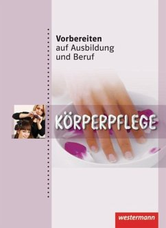 Vorbereiten auf Ausbildung und Beruf. Körperpflege. Schülerbuch - Forstner, Marianne; Horvath-Grunwald, Martina