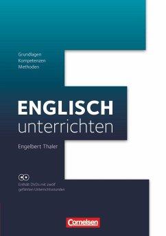 Englisch unterrichten: Grundlagen - Kompetenzen - Methoden - Thaler, Engelbert