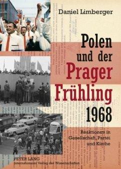 Polen und der 'Prager Frühling' 1968 - Limberger, Daniel
