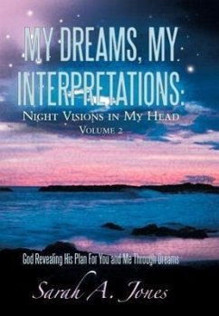 My Dreams, My Interpretations: Night Visions in My Head Volume 2 God Revealing His Plan for You and Me Through Dreams