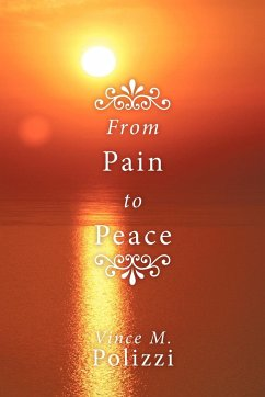 From Pain to Peace: A Story of Faith and Perseverance - Polizzi, Vince M.