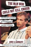 The Man Who Could Not Kill Enough: The Secret Murders of Milwaukee's Jeffrey Dahmer