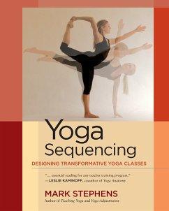 Yoga Sequencing: Designing Transformative Yoga Classes - Stephens, Mark