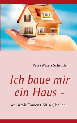 ich baue mir ein haus von petra maria schr der buch. Black Bedroom Furniture Sets. Home Design Ideas