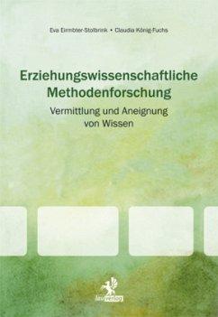 Erziehungswissenschaftliche Methodenforschung - Eirmbter-Stolbrink, Eva; König-Fuchs, Claudia