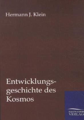 Entwicklungsgeschichte des Kosmos - Klein, Hermann J.