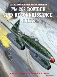 Me 262 Bomber and Reconnaissance Units - Forsyth, Robert; Creek, Eddie