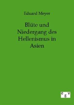 Blüte und Niedergang des Hellenismus in Asien - Meyer, Eduard