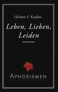 Leben, Lieben, Leiden - Kaplan, Helmut F.