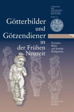 Götterbilder und Götzendiener in der frühen Neuzeit - Europas Blick auf fremde Religionen