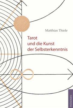 Tarot und die Kunst der Selbsterkenntnis - Thiele, Matthias