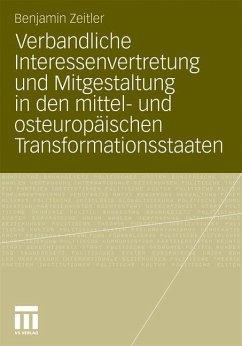 Verbandliche Interessenvertretung und Mitgestaltung in den mittel- und osteuropäischen Transformationsstaaten - Zeitler, Benjamin