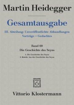 Gesamtausgabe Abt. 3 Unveröffentliche Abhandlungen Bd. 69. Die Geschichte des Seyns - Heidegger, Martin