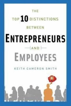 The Top 10 Distinctions Between Entrepreneurs and Employees - Smith, Keith Cameron