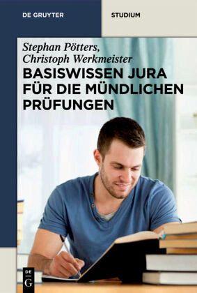Basiswissen Jura für die mündlichen Prüfungen - Pötters, Stephan; Werkmeister, Christoph