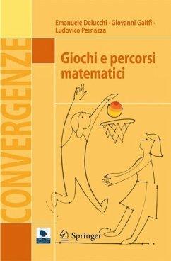 Giochi e percorsi matematici - Delucchi, Emanuele; Gaiffi, Giovanni; Pernazza, Ludovico