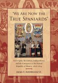 We Are Now the True Spaniards: Sovereignty, Revolution, Independence, and the Emergence of the Federal Republic of Mexico, 1808a 1824
