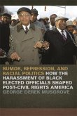 Rumor, Repression, and Racial Politics: How the Harassment of Black Elected Officials Shaped Post-Civil Rights America