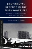 Continental Defense in the Eisenhower Era: Nuclear Antiaircraft Arms and the Cold War