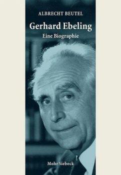 Gerhard Ebeling - Eine Biographie - Beutel, Albrecht