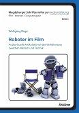 Roboter im Film. Audiovisuelle Artikulationen des Verhältnisses zwischen Mensch und Technik