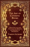 The Art of Covering Books - A Selection of Classic Articles on the Methods and Equipment of Bookbinding