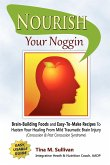 Nourish Your Noggin: Brain-Building Foods & Easy-To-Make Recipes to Hasten Your Healing from Mild Traumatic Brain Injury (Concussion & Post