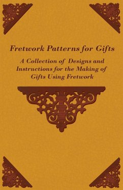 Fretwork Patterns for Gifts - A Collection of Designs and Instructions for the Making of Gifts Using Fretwork - Anon