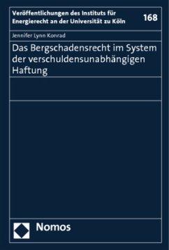 Das Bergschadensrecht im System der verschuldensunabhängigen Haftung - Konrad, Jennifer L.