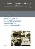 Krankheit und Tod im deutschsprachigen literarischen Exil des 20. Jahrhunderts
