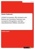 Global Governance. Wie könnten eine Reform der Vereinten Nationen aus normativer Perspektive und ihre demokratischen Effekte aussehen?