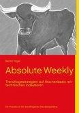 Absolute Weekly - Trendfolgestrategien auf Wochenbasis mit technischen Indikatoren - Ein Praxisbuch für trendfolgende Handelssysteme - Aktualisierte und erweiterte Ausgabe