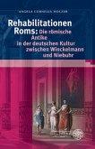 Rehabilitationen Roms: Die römische Antike in der deutschen Kultur zwischen Winckelmann und Niebuhr