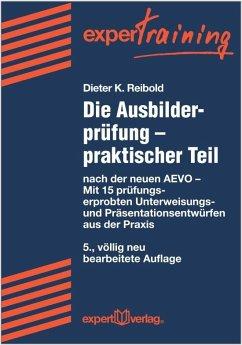 Die Ausbilderprüfung - praktischer Teil - Reibold, Dieter K.