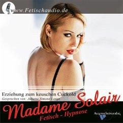 Erziehung zum keuschen Cuckold (MP3-Download) - Solair, Madame