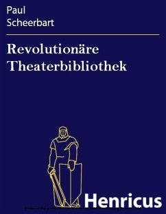 Revolutionäre Theaterbibliothek (eBook) - Paul Scheerbart