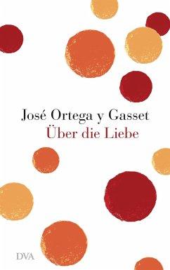 Über die Liebe - Ortega y Gasset, José