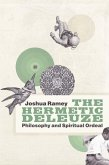 The Hermetic Deleuze: Philosophy and Spiritual Ordeal