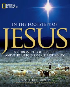 In the Footsteps of Jesus: A Chronicle of His Life and the Origins of Christianity - Isbouts, Jean-Pierre