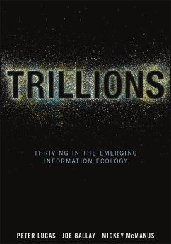 Trillions: Thriving in the Emerging Information Ecology - Lucas, Peter; Ballay, Joe; Mcmanus, Mickey