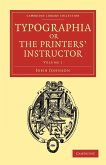 Typographia, or the Printers' Instructor - Volume 1