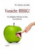 Vorsicht: BISSIG! Vom alltäglichen Wahnsinn im Leben eines Zahnarztes