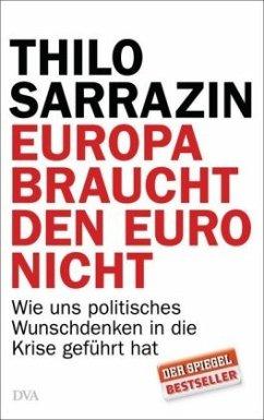 Europa braucht den Euro nicht - Sarrazin, Thilo